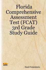 Florida Comprehensive Assessment Test (FCAT) : 3rd Grade Study Guide ebook by Neal Finkelstein