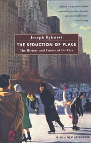 The Seduction of Place - The History and Future of Cities ebook by Joseph Rykwert
