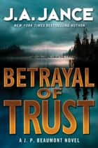 Betrayal of Trust - A J. P. Beaumont Novel ekitaplar by J. A Jance