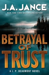 Betrayal of Trust - A J. P. Beaumont Novel ebook by J. A. Jance
