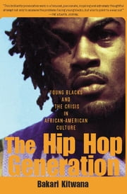The Hip-Hop Generation - Young Blacks and the Crisis in African-American Culture ebook by Bakari Kitwana