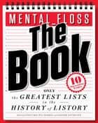 mental_floss: The Book - The Greatest Lists in the History of Listory ebook by Will Pearson, Mangesh Hattikudur