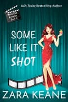 Some Like It Shot ebook by Zara Keane