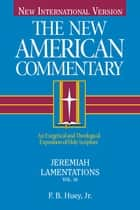 Jeremiah, Lamentations - An Exegetical and Theological Exposition of Holy Scripture ebook by F. B. Huey Jr.