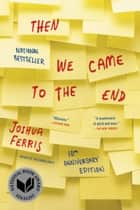 Then We Came to the End - A Novel ebook by Joshua Ferris