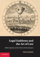 Legal Emblems and the Art of Law - Obiter Depicta as the Vision of Governance ebook by Peter Goodrich