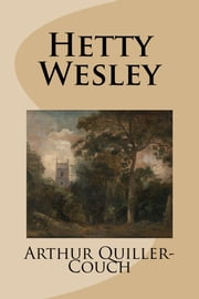 Hetty Wesley ebook by Arthur Quiller-Couch