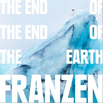 The End of the End of the Earth audiobook by Jonathan Franzen