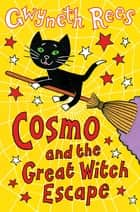 Cosmo and the Great Witch Escape: Cosmo Book 2 ebook by Gwyneth Rees