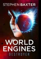 World Engines: Destroyer - Destroyer ebook by Stephen Baxter