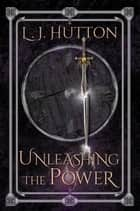 Unleashing the Power ebook by L. J. Hutton