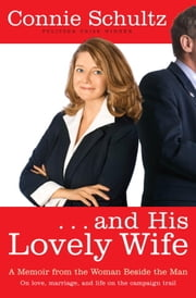. . . And His Lovely Wife - A Memoir from the Woman Beside the Man ebook by Connie Schultz