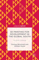 3D Printing for Development in the Global South - The 3D4D Challenge ebook by T. Birtchnell,W. Hoyle