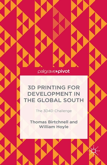 3D Printing for Development in the Global South - The 3D4D Challenge ebook by T. Birtchnell,William Hoyle