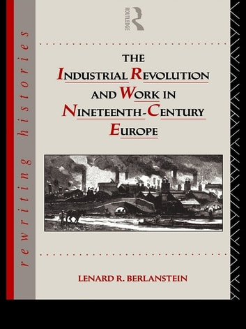 The Industrial Revolution and Work in Nineteenth Century Europe ebook by