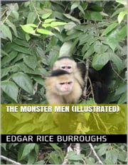 The Monster Men (Illustrated) ebook by Edgar Rice Burroughs