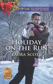 Holiday On The Run (Mills & Boon Love Inspired Suspense) (SWAT: Top Cops, Book 5) eBook by Laura Scott