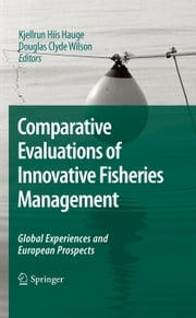 Comparative Evaluations of Innovative Fisheries Management - Global Experiences and European Prospects ebook by Kjellrun Hiis Hauge,Douglas Clyde Wilson