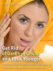 Get Rid of Dark Eye Circles and Look Younger ebook by Kay Raymer