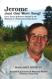 Jerome Just One more Song! - Local, Social & Political History in the Repertoire of a Newfoundland-Irish Singer ebook by Margaret Bennett