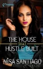 The House That Hustle Built ebook by Nisa Santiago