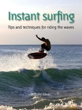Instant surfing - Tips and techniques for riding the waves ebook by Infinite Ideas