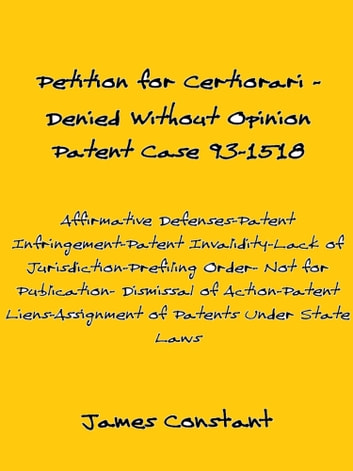 Petition for Certiorari Denied Without Opinion: Patent Case 93-1518 ebook by James Constant