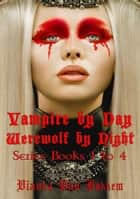 Vampire by Day Werewolf by Night Series Books 1 to 4 ebook by Vianka Van Bokkem