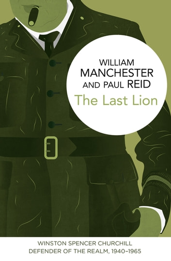 The Last Lion: Winston Spencer Churchill - Defender of the Realm, 1940-1965 ebook by William Manchester,Paul Reid