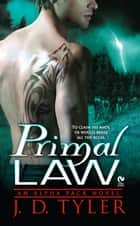 Primal Law - An Alpha Pack Novel ebook by J.D. Tyler