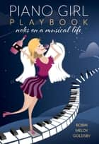 Piano Girl Playbook - Notes on a Musical Life ebook by