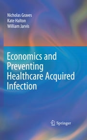 Economics and Preventing Healthcare Acquired Infection ebook by Nicholas Graves,Kate Halton,William Jarvis