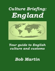 Culture Briefing: England - Your guide to English culture and customs ebook by Bob Martin