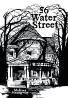 56 Water Street ebook by Melissa Strangway