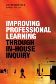 Improving Professional Learning through In-house Inquiry ebook by Dr David Middlewood,Ian Abbott