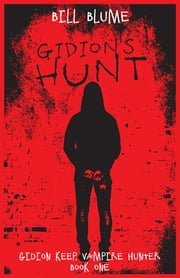 Gidion's Hunt - Gidion Keep, Vampire Hunter - Book One ebook by Bill Blume
