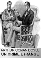 Un Crime Etrange ebook by Arthur Conan Doyle