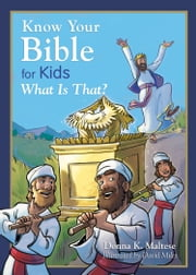 Know Your Bible for Kids: What Is That? - My First Bible Reference for Ages 5-8 ebook by Donna K. Maltese