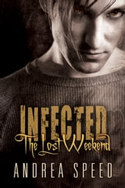 Infected: The Lost Weekend ebook by Andrea Speed