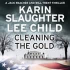 Cleaning the Gold luisterboek by Karin Slaughter, Eric Jason Martin, Jeff Harding, Lee Child