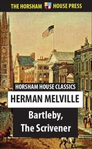 Bartleby, the Scrivener - A Story of Wall Street ebook by Herman Melville