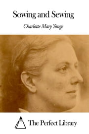 Sowing and Sewing ebook by Charlotte Mary Yonge