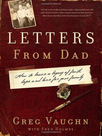 Letters From Dad - How to Leave a Legacy of Faith, Hope, and Love for Your Family ebook by Greg Vaughn