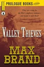 Valley Thieves ebook by Max Brand
