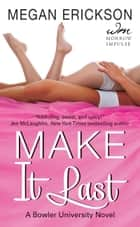 Make It Last - A Bowler University Novel eBook by Megan Erickson