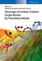 Cleavage of Carbon-Carbon Single Bonds by Transition Metals ebook by Masahiro Murakami,Naoto Chatani