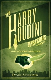 Harry Houdini Mysteries: The Houdini Specter ebook by Daniel Stashower