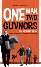 One Man, Two Guvnors ebook by Richard Bean
