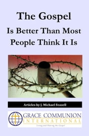The Gospel Is Better Than Most People Think It Is ebook by J. Michael Feazell