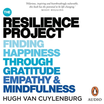 The Resilience Project - Finding Happiness through Gratitude, Empathy and Mindfulness audiobook by Hugh van Cuylenburg